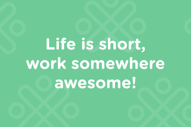 Image that says life is short, work somewhere awesome!